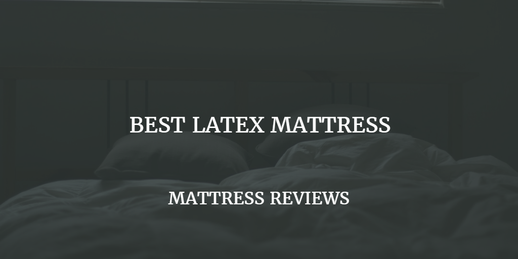 Best Latex Mattress Review 2017 Top Rated Brands